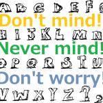 Don't mind・Never mind・Don't worryの意味・ニュアンスの違い(英語・英会話)